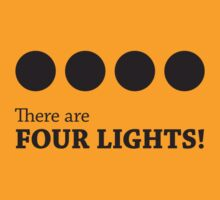 There are FOUR LIGHTS! (Black Ink) by Mynameisparrish