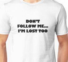 Don't Follow Me Unisex T-Shirt