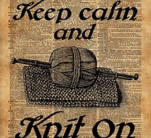 Keep Calm And Knit On by DictionaryArt