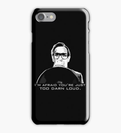 I'm afraid you're just too darn loud iPhone Case/Skin