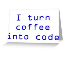 I turn coffee into code - blue Greeting Card