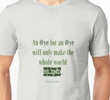 Gandhi quote - An eye for an eye will only make the whole world blind. Unisex T-Shirt