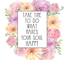 Take Time To Do What Makes Your Soul Happy by Emily Lanier