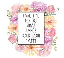 Take Time To Do What Makes Your Soul Happy Photographic Print