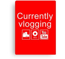 Currently Vlogging - YouTube Canvas Print