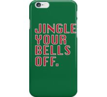 Jingle Your Bells Off iPhone Case/Skin