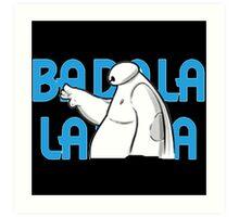 Baymax BA Da La La  Art Print