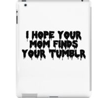I Hope Your Mom Finds Your Tumblr iPad Case/Skin