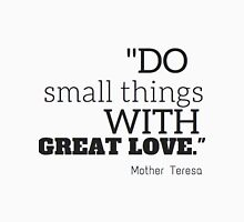 """Do smalls things with great love"" Mother Teresa Unisex T-Shirt"