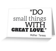 """Do smalls things with great love"" Mother Teresa Greeting Card"