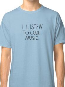 I Listen To Cool Music Classic T-Shirt