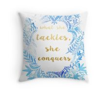 What She Tackles She Conquers Throw Pillow