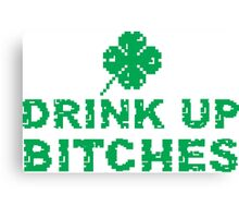 Drink Up, St Paddy's Day Humorous  T-shirt Canvas Print