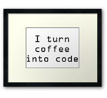 I turn coffee into code - black Framed Print