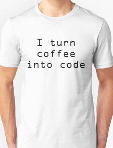 I turn coffee into code - black T-Shirt