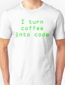 I turn coffee into code - green T-Shirt