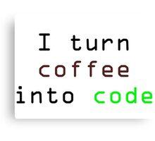 I turn coffee into code Canvas Print