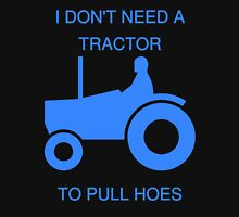 I Don't Need A Tractor To Pull Hoes Unisex T-Shirt
