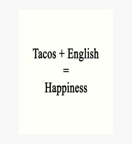 Tacos + English = Happiness  Art Print