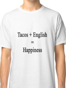 Tacos + English = Happiness  Classic T-Shirt