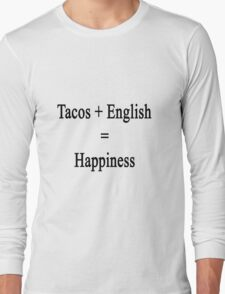 Tacos + English = Happiness  Long Sleeve T-Shirt