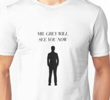 Mr. Grey Will See You Now - Fifty Shades of Grey Unisex T-Shirt