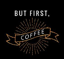 But First, Coffee 02 by indulgemyheart