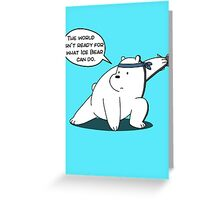 The world isn't ready for what Ice Bear can do - We Bare Bears - Cartoon Network Greeting Card