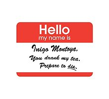 Hello. My Name Is Inigo Montoya.You drank my tea. by MayaZ