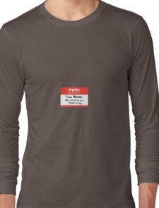 Hello. My Name Is Inigo Montoya.You drank my tea. Long Sleeve T-Shirt