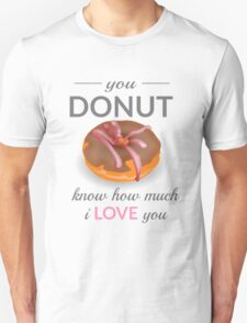 You Donut Know How Much I Love You Unisex T-Shirt