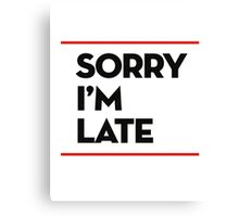 Sorry, I'm Late Canvas Print
