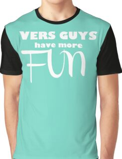VERS GUYS have more FUN Graphic T-Shirt