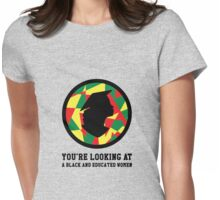 You're Looking At A Black And Educated Women Womens Fitted T-Shirt