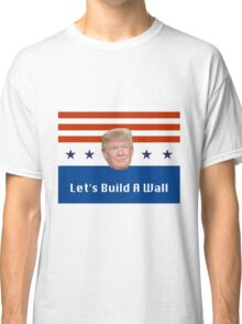 Donald, Let's Build a Wall Classic T-Shirt