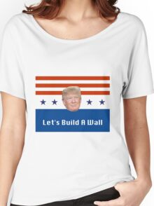 Donald, Let's Build a Wall Women's Relaxed Fit T-Shirt