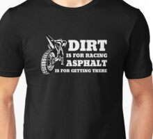 Dirt Is For Racing, Asphalt Is For Getting There Unisex T-Shirt