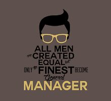 All Men are created Equal... But Only The Finest Become General Manager Unisex T-Shirt