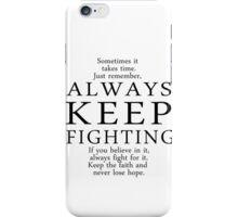 Always Keep Fighting Script iPhone Case/Skin