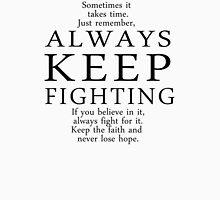 Always Keep Fighting Script Unisex T-Shirt
