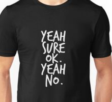 Yeah sure ok. Yeah no. Unisex T-Shirt
