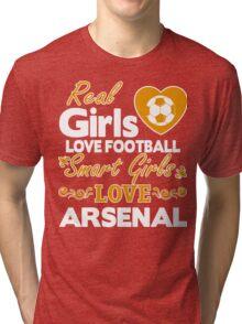 REAL GIRL LOVE FOOTBALL - SMART GIRL LOVE ARSENAL Tri-blend T-Shirt