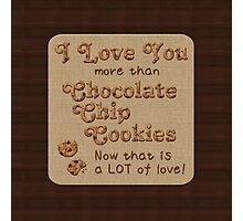 I Love You More Than Chocolate Chip Cookies Photographic Print