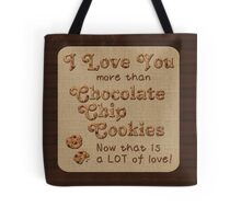 I Love You More Than Chocolate Chip Cookies Tote Bag