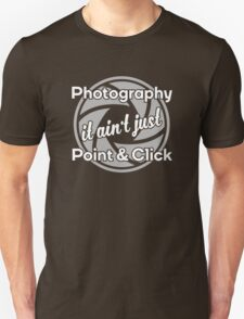 Photography - It ain't just Point & Click T-Shirt
