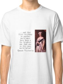 And That First Birthday In Another World - Queen Victoria Classic T-Shirt