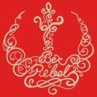 Be Rebel by LgndryPhoenix