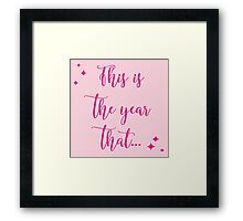 This is the year that... Framed Print