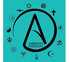 Atheist:   2000 Religions, and only YOURS is TRUE?? Photographic Print