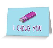 I chews you Greeting Card